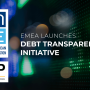 EMEA launches Debt Transparency Initiative