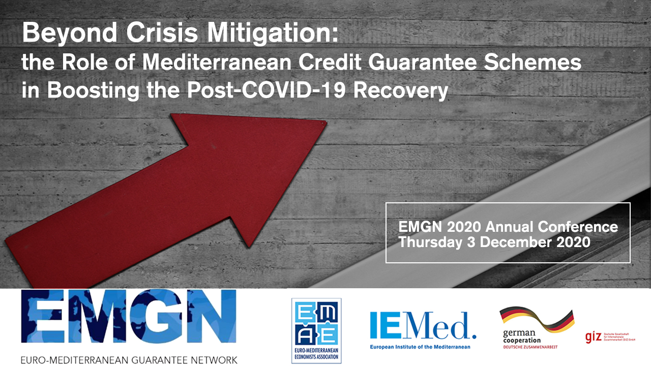 EMGN 2020 Annual Conference – Beyond Crisis Mitigation: The Role of Mediterranean Credit Guarantee Schemes in Boosting the Post-COVID-19 Recovery –  3 December 2020, 09:30-12:45 (CET) – Zoom